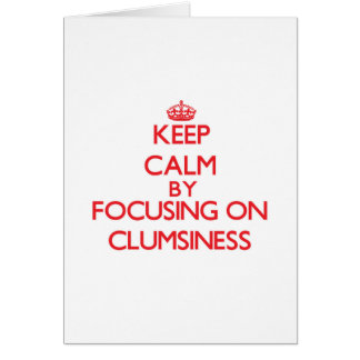 Keep Calm by focusing on Clumsiness Greeting Card