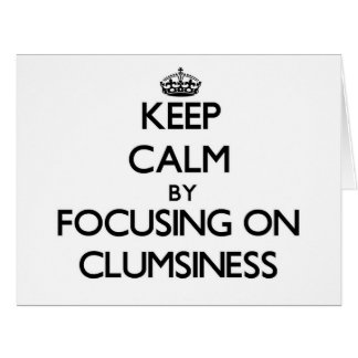 Keep Calm by focusing on Clumsiness Greeting Cards