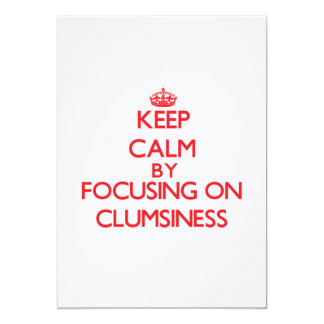 "Keep Calm by focusing on Clumsiness 5"" X 7"" Invitation Card"