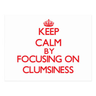 Keep Calm by focusing on Clumsiness Postcard
