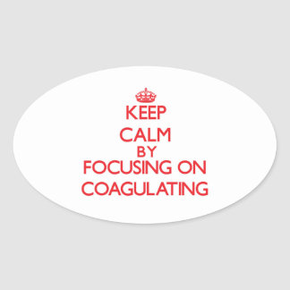 Keep Calm by focusing on Coagulating Oval Stickers