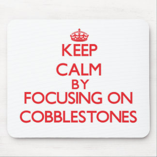 Keep Calm by focusing on Cobblestones Mousepads