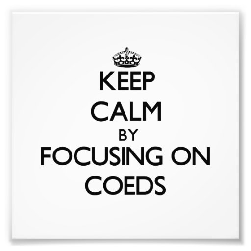 Keep Calm by focusing on Coeds Photo