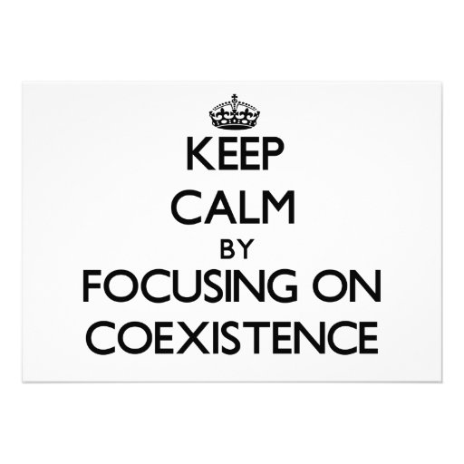 Keep Calm by focusing on Coexistence Invitation