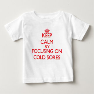 Keep Calm by focusing on Cold Sores Shirt
