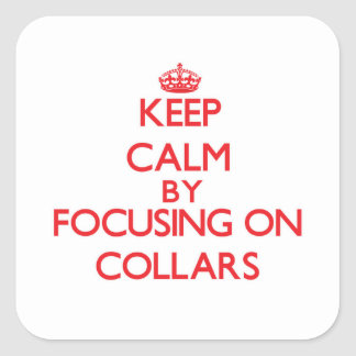 Keep Calm by focusing on Collars Square Sticker
