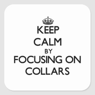 Keep Calm by focusing on Collars Sticker