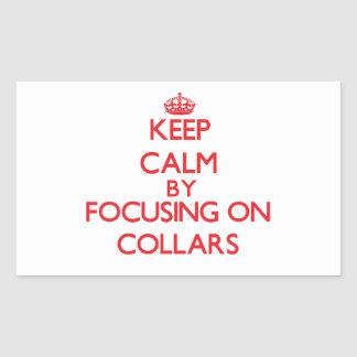 Keep Calm by focusing on Collars Rectangular Stickers