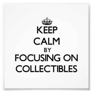 Keep Calm by focusing on Collectibles Art Photo