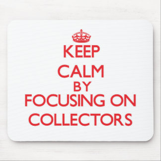 Keep Calm by focusing on Collectors Mousepad