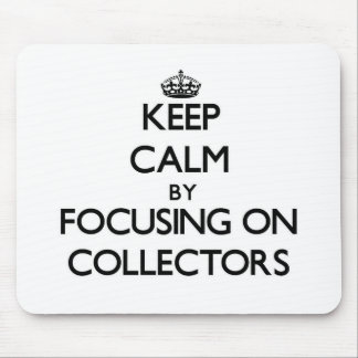 Keep Calm by focusing on Collectors Mouse Pads