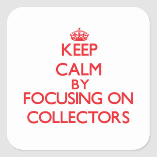 Keep Calm by focusing on Collectors Stickers
