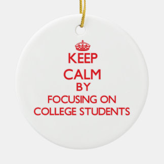 Keep Calm by focusing on College Students Christmas Tree Ornaments