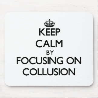Keep Calm by focusing on Collusion Mousepads