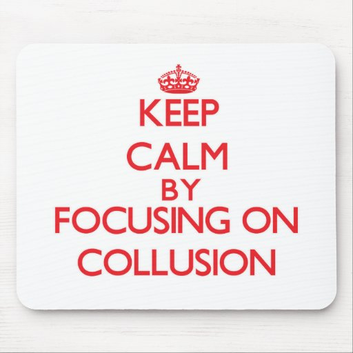 Keep Calm by focusing on Collusion Mouse Pad