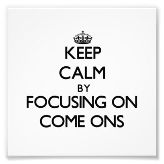 Keep Calm by focusing on Come-Ons Photo Art