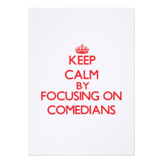 Keep Calm by focusing on Comedians Announcements
