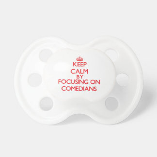 Keep Calm by focusing on Comedians Baby Pacifier