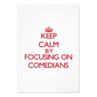 Keep Calm by focusing on Comedians Personalized Invitations