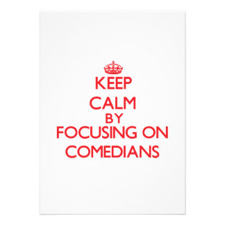 Keep Calm by focusing on Comedians Invites