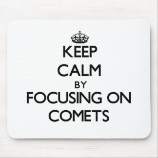 Keep Calm by focusing on Comets Mousepads
