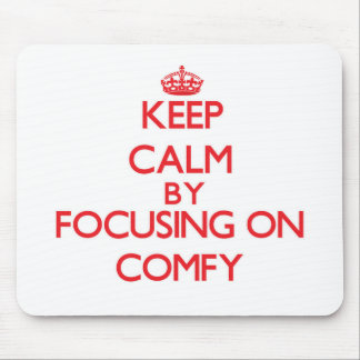 Keep Calm by focusing on Comfy Mouse Pads