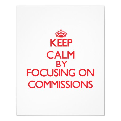 Keep Calm by focusing on Commissions Custom Flyer