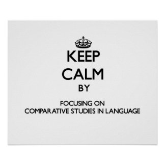 Keep calm by focusing on Comparative Studies In La Posters