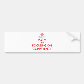 Keep Calm by focusing on Competence Bumper Stickers