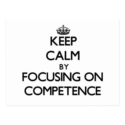 Keep Calm by focusing on Competence Post Cards
