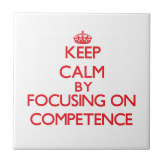 Keep Calm by focusing on Competence Ceramic Tiles
