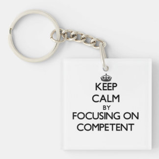 Keep Calm by focusing on Competent Square Acrylic Key Chain