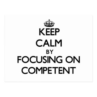 Keep Calm by focusing on Competent Post Card