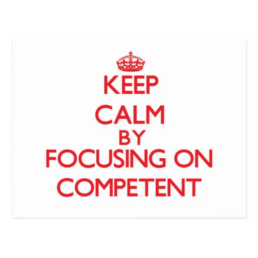 Keep Calm by focusing on Competent Postcard