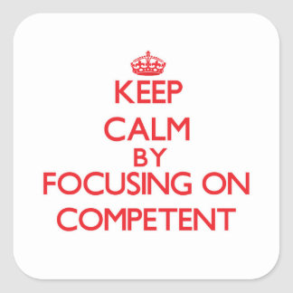 Keep Calm by focusing on Competent Square Sticker