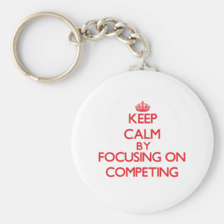 Keep Calm by focusing on Competing Key Chain