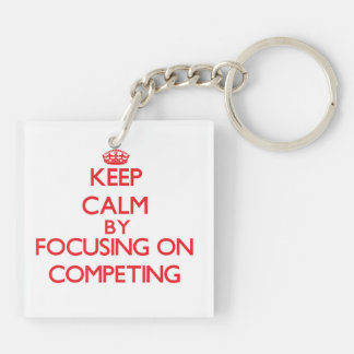 Keep Calm by focusing on Competing Square Acrylic Key Chains