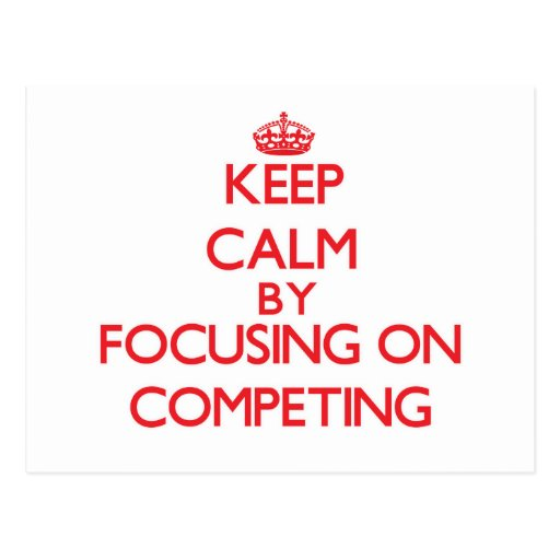Keep Calm by focusing on Competing Postcard