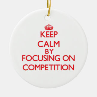 Keep Calm by focusing on Competition Christmas Ornament