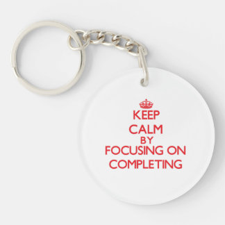 Keep Calm by focusing on Completing Acrylic Key Chains