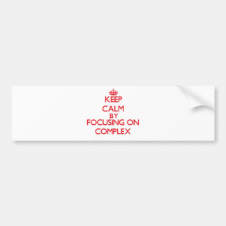 Keep Calm by focusing on Complex Bumper Stickers