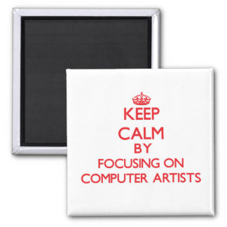 Keep Calm by focusing on Computer Artists Refrigerator Magnets