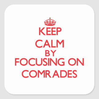 Keep Calm by focusing on Comrades Square Sticker