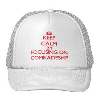 Keep Calm by focusing on Comradeship Trucker Hat