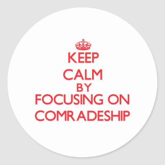 Keep Calm by focusing on Comradeship Sticker