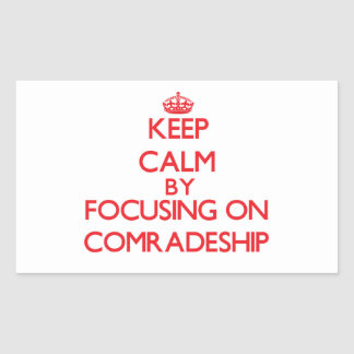Keep Calm by focusing on Comradeship Rectangle Sticker