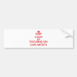Keep Calm by focusing on Con Artists Bumper Sticker