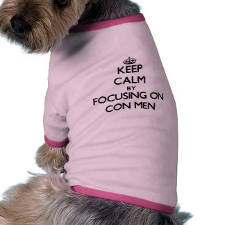 Keep Calm by focusing on Con Men Doggie T Shirt