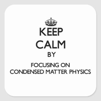 Keep calm by focusing on Condensed Matter Physics Square Sticker