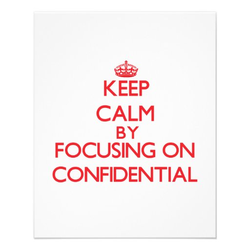 Keep Calm by focusing on Confidential Full Color Flyer